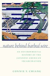Nature Behind Barbed WireAn Environmental History of the Japanese American Incarceration