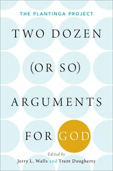Two Dozen (or so) Arguments for God – The Plantinga Project - Oxford Scholarship Online