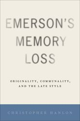 Emerson's Memory LossOriginality, Communality, and the Late Style