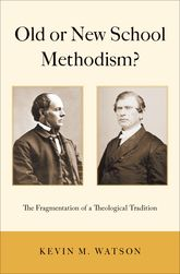 Old or New School Methodism?The Fragmentation of a Theological Tradition$