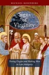 Signs of VirginityTesting Virgins and Making Men in Late Antiquity