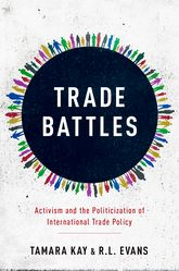 Trade BattlesActivism and the Politicization of International Trade Policy