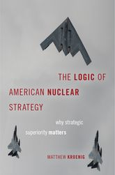 The Logic of American Nuclear StrategyWhy Strategic Superiority Matters