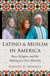 Latino and Muslim in AmericaRace, Religion, and the Making of a New Minority