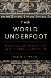 The World UnderfootMosaics and Metaphor in the Greek Symposium$