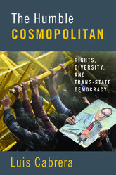 The Humble CosmopolitanRights, Diversity, and Trans-state Democracy