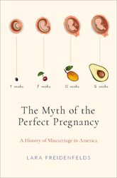 The Myth of the Perfect PregnancyA History of Miscarriage in America