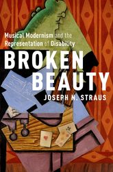 Broken BeautyMusical Modernism and the Representation of Disability
