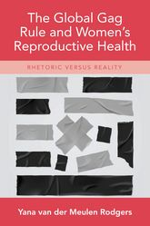 The Global Gag Rule and Women's Reproductive HealthRhetoric Versus Reality