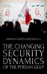 The Changing Security Dynamics  of the Persian Gulf - Oxford Scholarship Online