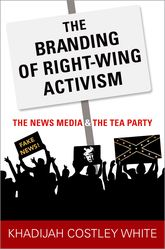 The Branding of Right-Wing ActivismThe News Media and the Tea Party