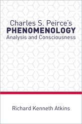 Charles S. Peirce's Phenomenology – Analysis and Consciousness | Oxford Scholarship Online