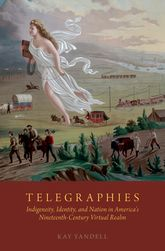 TelegraphiesIndigeneity, Identity, and Nation in America's Nineteenth-Century Virtual Realm$