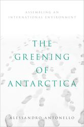 The Greening of Antarctica – Assembling an International Environment - Oxford Scholarship Online