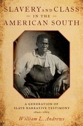 Slavery and Class in the American SouthA Generation of Slave Narrative Testimony, 1840-1865