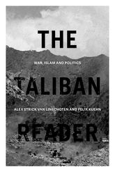 The Taliban ReaderWar, Islam and Politics in their Own Words