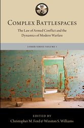 Complex BattlespacesThe Law of Armed Conflict and the Dynamics of Modern Warfare$