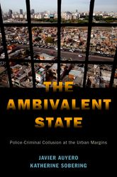 The Ambivalent State – Police-Criminal Collusion at the Urban Margins | Oxford Scholarship Online