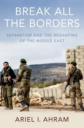 Break all the BordersSeparatism and the Reshaping of the Middle East