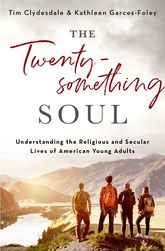 The Twentysomething SoulUnderstanding the Religious and Secular Lives of American Young Adults$