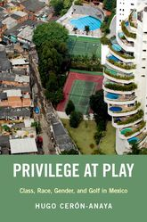 Privilege at PlayClass, Race, Gender, and Golf in Mexico$