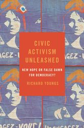 Civic activism unleashed : new hope or false dawn for democracy? / Richard Youngs