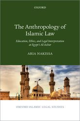 The Anthropology of Islamic LawEducation, Ethics, and Legal Interpretation at Egypt's Al-Azhar$
