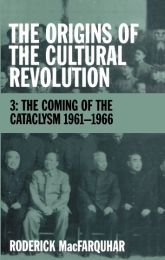 The Origins of the Cultural RevolutionVolume 3: The Coming of the Cataclysm 1961-1966