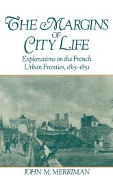 The Margins of City LifeExplorations of the French Urban Frontier, 1815–1851$