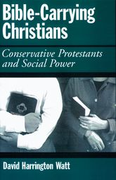 Bible-Carrying ChristiansConservative Protestants and Social Power$