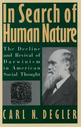 In Search of Human NatureThe Decline and Revival of Darwinism in American Social Thought$