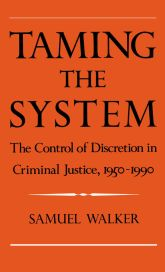 Taming the System - The Control of Discretion in Criminal Justice, 1950–1990 | Oxford Scholarship Online