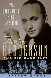 The Uncrowned King of Swing – Fletcher Henderson and Big Band Jazz | Oxford Scholarship Online