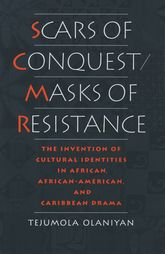 Scars of Conquest/Masks of Resistance – The Invention of Cultural Identities in African, African-American and Caribbean Drama - Oxford Scholarship Online