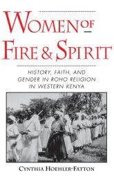 Women of Fire and SpiritFaith, History, and Gender in Roho Religion in Western Kenya$