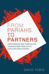 From Pariahs to Partners – How parents and their allies changed New York City's child welfare system - Oxford Scholarship Online