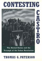 Contesting CastroThe United States and the Triumph of the Cuban Revolution$