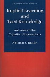 Implicit Learning and Tacit Knowledge – An Essay on the Cognitive Unconscious | Oxford Scholarship Online