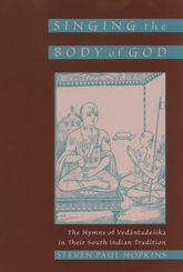 Singing the Body of GodThe Hymns of Vedantadesika in Their South Indian Tradition