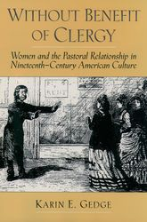 Without Benefit of Clergy - Women and the Pastoral Relationship in Nineteenth-Century American Culture | Oxford Scholarship Online