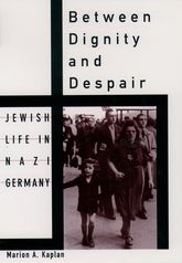 Between Dignity and Despair - Jewish Life in Nazi Germany | Oxford Scholarship Online