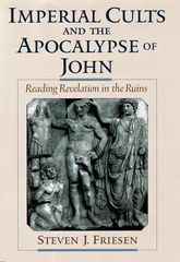 Imperial Cults and the Apocalypse of John – Reading Revelation in the Ruins | Oxford Scholarship Online