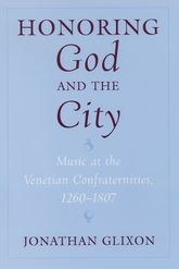 Honoring God and the CityMusic at the Venetian Confraternities, 1260-1807$