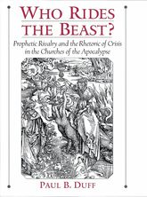 Who Rides the Beast?Prophetic Rivalry and the Rhetoric of Crisis in the Churches of the Apocalypse$