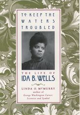 To Keep the Waters TroubledThe Life of Ida B. Wells$