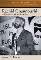 Rachid Ghannouchi – A Democrat Within Islamism - Oxford Scholarship Online