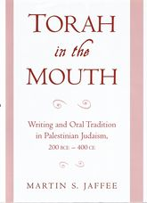 Torah in the MouthWriting and Oral Tradition in Palestinian Judaism, 200 BCE - 400 CE$