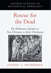 Rescue for the DeadThe Posthumous Salvation of Non-Christians in Early Christianity$