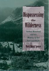 Dispossessing the Wilderness – Indian Removal and the Making of the National Parks | Oxford Scholarship Online