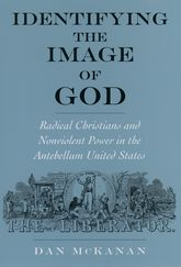 Identifying the Image of God – Radical Christians and Nonviolent Power in the Antebellum United States | Oxford Scholarship Online